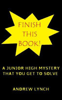 FINISH THIS BOOK! a Junior High Mystery That You Get to Solve!