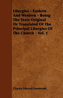 Liturgies   Eastern and Western   Being the Texts Original Or Translated of the Principal Liturgies of the Church