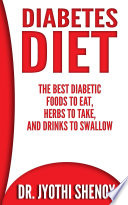 Diabetes Diet  The Best Diabetic Foods To Eat  Herbs To Take  And Drinks To Swallow Book PDF