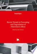 Recent Trends in Processing and Degradation of Aluminium Alloys