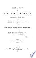 Sermons On The Apostles  Creed  Preached In The Autumn Of 1863  At The Episcopal Jews  Chapel Of The London Society For Promoting Christianity Amongst The Jews