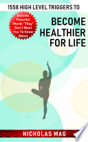 1558 High Level Triggers to Become Healthier for Life