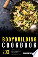 Bodybuilding Cookbook: 200 High/Low Carb, Low Fat and High Protein Recipes to Burn