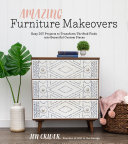 link to Amazing furniture makeovers : easy DIY projects to transform thrifted finds into beautiful custom pieces in the TCC library catalog