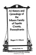 A History and Genealogy of the Moore Family of Fayette County  Pennsylvania