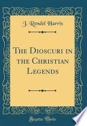 The Dioscuri In The Christian Legends Classic Reprint