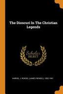 The Dioscuri in the Christian Legends  Classic Reprint