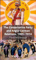 The Conservative Party and Anglo German Relations  1905 1914
