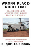 Wrong Place-right Time---peacekeeping in Afghanistan, Sudan, Iraq and Somalia