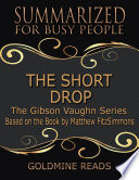The Short Drop The Gibson Vaughn Series   Summarized for Busy People  Based on the Book by Matthew FitzSimmons