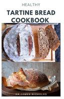 Healthy Tartine Bread Cookbook Book