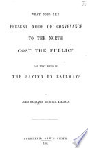 What does the present mode of conveyance to the North cost the public  And what would be the saving by railway   Book
