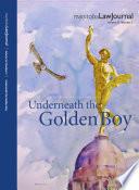 Manitoba Law Journal Underneath The Golden Boy 2013 Volume 36 2