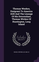 Thomas Weekes, Emigrant to America 1635 and the Lineage of His Descendant, Thomas Wickes of Huntington, Long Island