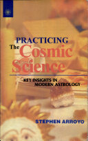Practicing the Cosmic Science: Key Insights in Modern Astrology