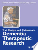 Trial Designs and Outcomes in Dementia Therapeutic Research