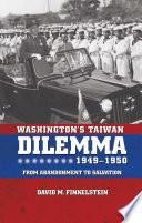 Washington s Taiwan Dilemma  1949 1950