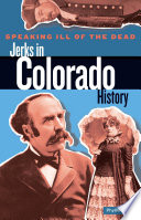 Speaking Ill of the Dead  Jerks in Colorado History