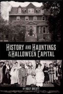 History and Hauntings of the Halloween Capital