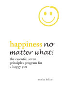 Happiness No Matter What  the Essential Seven Principles Program for a Happy You