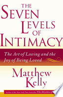 """The Seven Levels of Intimacy: The Art of Loving and the Joy of Being Loved"" by Matthew Kelly"
