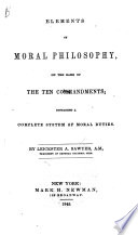 Elements of Moral Philosophy on the Basis of the Ten Commandments Containing a Complete System of Moral Duties Book