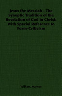 Jesus The Messiah The Synoptic Tradition Of The Revelation Of God In Christ With Special Reference To Form Criticism