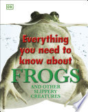 Everything You Need to Know About Frogs and Other Slippery Creatures Book PDF