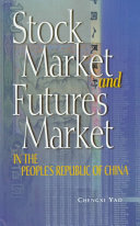 Stock Market and Futures Market in the People s Republic of China  by Chengxi Yao