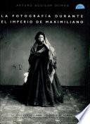 La fotografía durante el Imperio de Maximiliano