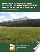 ASSESSMENT OF WETLAND CONDITION AND WETLAND MAPPING ACCURACY IN UPPER BLACKS FORK AND SMITHS FORK  UINTA MOUNTAINS  UTAH