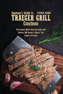 Beginners Guide to Traeger Grill Cookbook