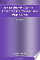 Ion Exchange Resins—Advances in Research and Application: 2012 Edition