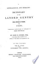 A Genealogical and Heraldic Dictionary of the Landed Gentry of Great Britain   Ireland