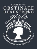 Society of Obstinate Headstrong Girls   Seriously Displeasing People Since 1813