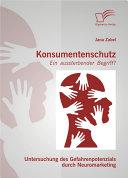 Konsumentenschutz - ein aussterbender Begriff?: Untersuchung des Gefahrenpotenzials durch Neuromarketing