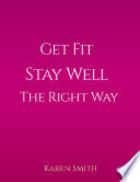 Get Fit Stay Well the Right Way