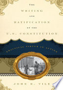 The Writing and Ratification of the U S  Constitution