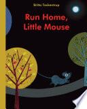 Run Home  Little Mouse