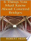 6 Things You Must Know About Covered Bridges