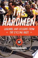 The Hardmen  Legends and Lessons from the Cycling Gods