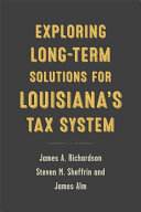 Exploring Long Term Solutions for Louisiana   s Tax System