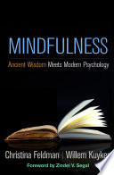 """Mindfulness: Ancient Wisdom Meets Modern Psychology"" by Christina Feldman, Willem Kuyken, Zindel V. Segal"