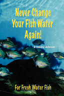 Never Change Your Fish Water Again! Book