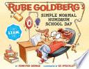 Rube Goldberg s Simple Normal Humdrum School Day
