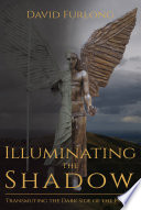 Illuminating The Shadow  : Transmuting the Dark Side of the Psyche