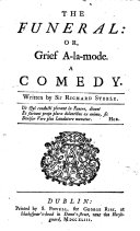 The Dramatick Works of Sir Richard Steele  Containing  The Funeral      The Tender Husband      The Lying Lover      The Conscious Lovers