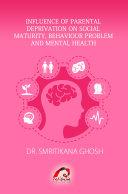 INFLUENCE OF PARENTAL DEPRIVATION ON SOCIAL MATURITY  BEHAVIOUR PROBLEM AND MENTAL HEALTH