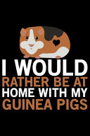 I Would Rather Be At Home With My Guinea Pigs