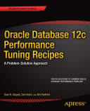 Oracle Database 12c Performance Tuning Recipes: A Problem-Solution ...